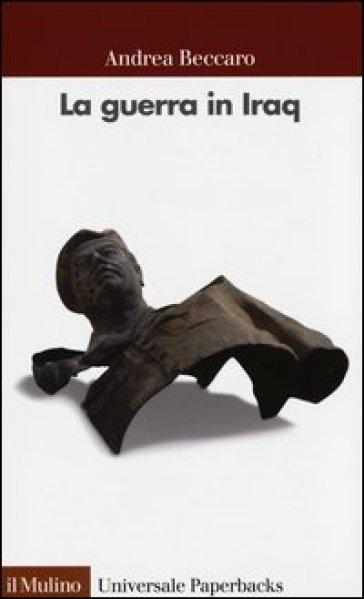 La guerra in Iraq - Andrea Beccaro | Jonathanterrington.com