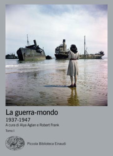 La guerra-mondo (1937-1947) - A. Aglan  