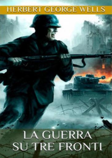 La guerra su tre fronti - Herbert George Wells | Kritjur.org