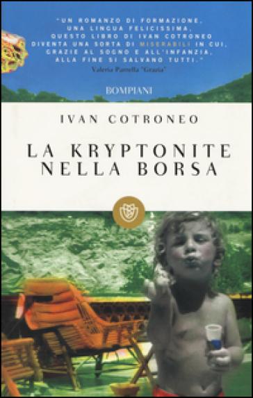 La kryptonite nella borsa - Ivan Cotroneo |