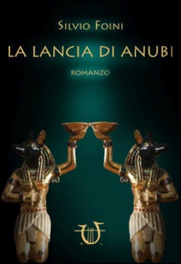 La lancia di Anubi - Silvio Foini | Kritjur.org