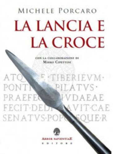 La lancia e la croce - Michele Porcaro | Rochesterscifianimecon.com