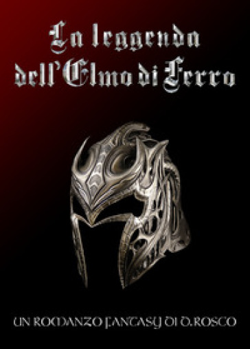 La leggenda dell'elmo di ferro - Donato Rosco |