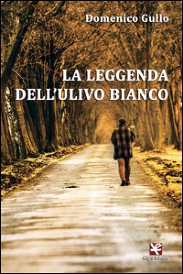 La leggenda dell'ulivo bianco - Domenico Gullo |