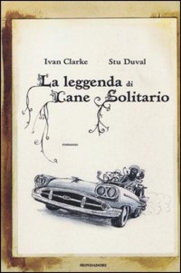 La leggenda di Cane Solitario - Ivan Clarke |