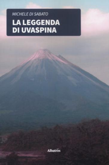 La leggenda di Uvaspina - Michele Di Sabato | Rochesterscifianimecon.com