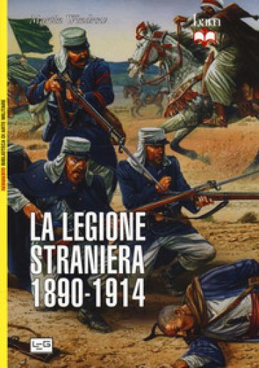 La legione straniera 1890-1914 - Martin Windrow |