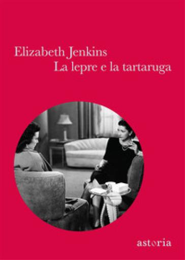La lepre e la tartaruga - Elizabeth Jenkins |