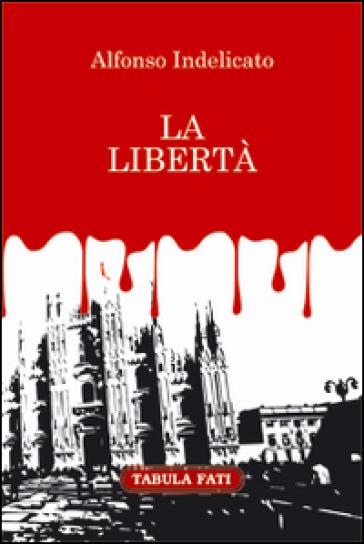 La libertà - Alfonso Indelicato |