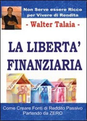 La libertà finanziaria - Walter Talaia |