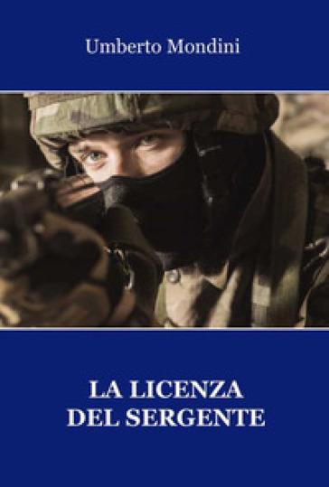 La licenza del sergente - Umberto Mondini | Rochesterscifianimecon.com