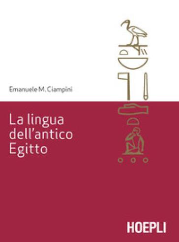 La lingua dell'antico Egitto - Emanuele M. Ciampini |