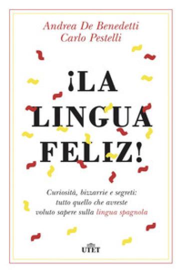 !La lingua feliz! Curiosità, bizzarrie e segreti: tutto quello che avreste voluto sapere sulla lingua spagnola. Con ebook - Andrea De Benedetti   Thecosgala.com
