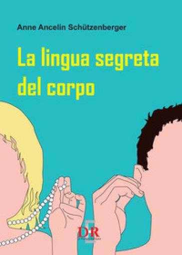 La lingua segreta del corpo - Anne Ancelin Schutzenberger   Rochesterscifianimecon.com
