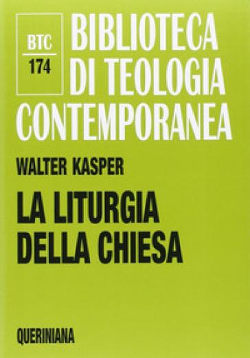 La liturgia della Chiesa - Walter Kasper | Rochesterscifianimecon.com