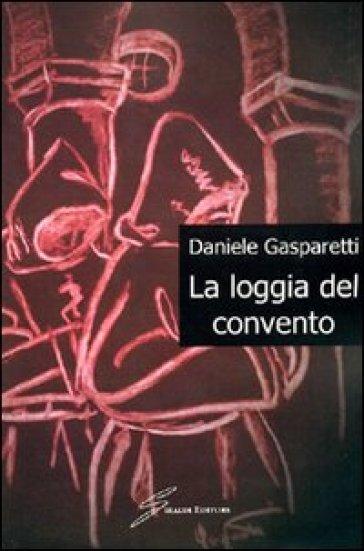 La loggia del convento - Daniele Gasperetti |