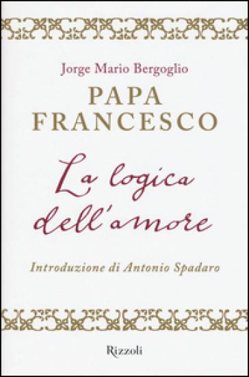 La logica dell'amore - Papa Francesco (Jorge Mario Bergoglio)   Ericsfund.org