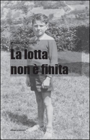 La lotta non è finita - Paolo Fanti |