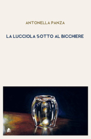 La lucciola sotto al bicchiere - Antonella Panza | Kritjur.org