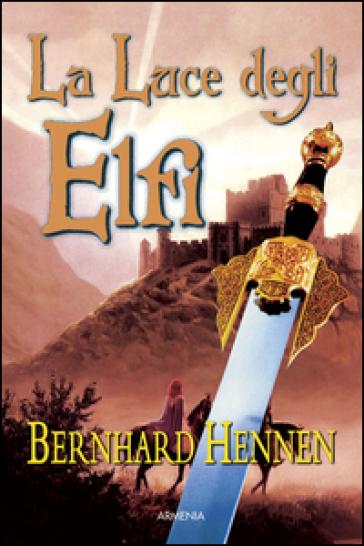 La luce degli elfi - Bernhard Hennen | Rochesterscifianimecon.com