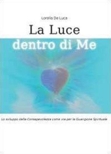 La luce dentro di me - Lorella De Luca |