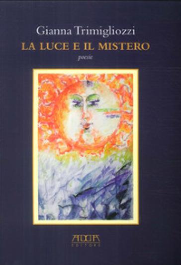 La luce e il mistero - Gianna Trimigliozzi |