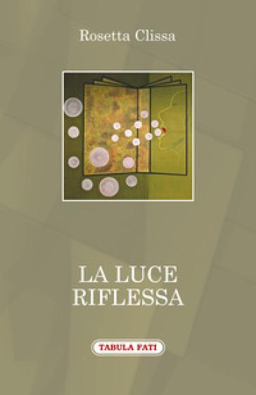 La luce riflessa - Rosetta Clissa pdf epub