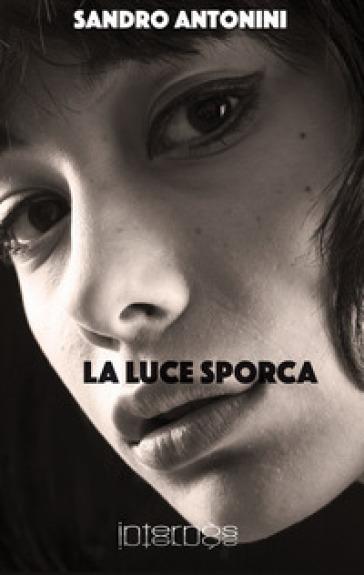 La luce sporca - Sandro Antonini | Jonathanterrington.com