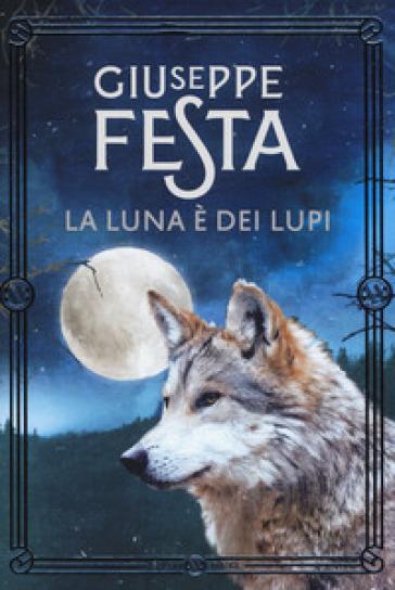 La luna è dei lupi - Giuseppe Festa |