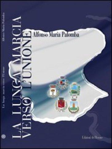 La lunga marcia verso l'Unione - Alfonso M. Palomba |