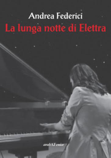 La lunga notte di Elettra - Andrea Federici |
