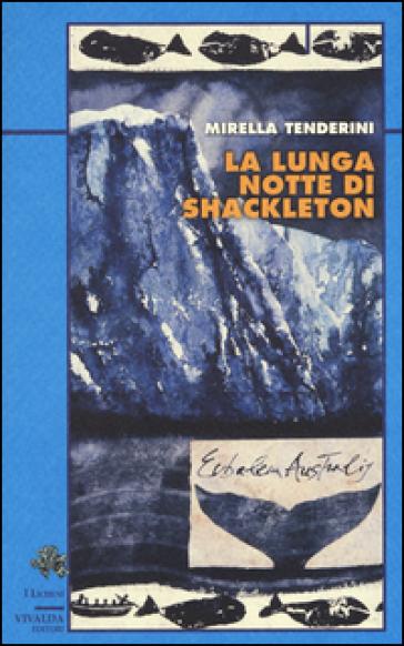 La lunga notte di Shackleton - Mirella Tenderini | Ericsfund.org