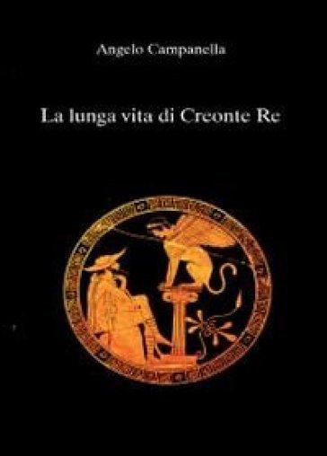 La lunga vita di Creonte re - Angelo Campanella | Kritjur.org