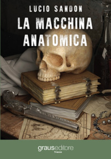 La macchina anatomica - Lucio Sandon |