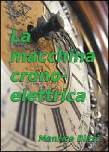 La macchina cronoelettrica - Manrico Blasi   Ericsfund.org