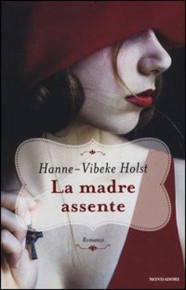 La madre assente - Hanne-Vibeke Holst |