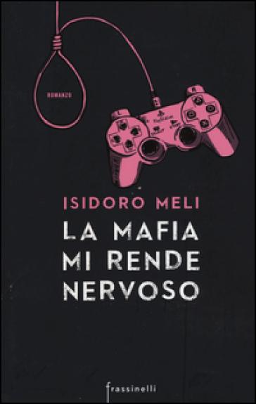 La mafia mi rende nervoso - Isidoro Meli |