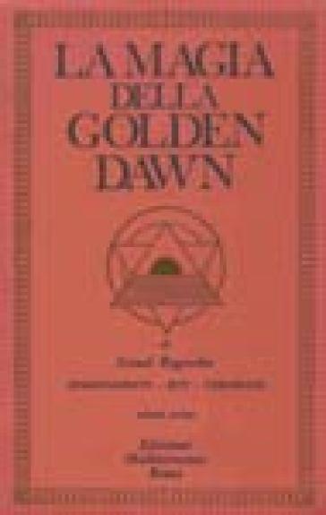 La magia della Golden Dawn. 1. - Israel Regardie |