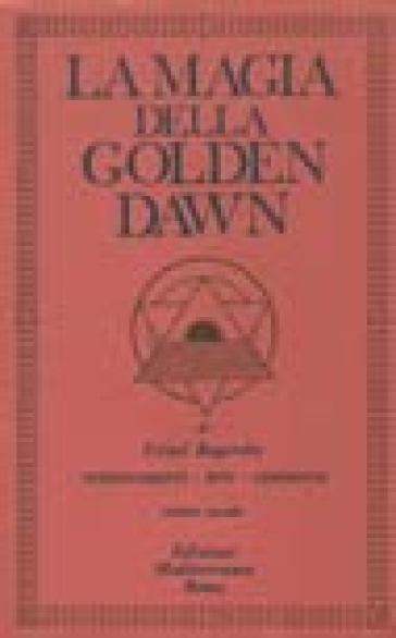 La magia della Golden Dawn. 2. - Israel Regardie | Thecosgala.com