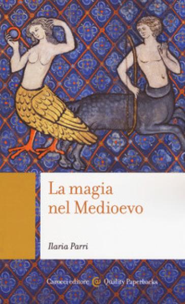 La magia nel Medioevo - Ilaria Parri |