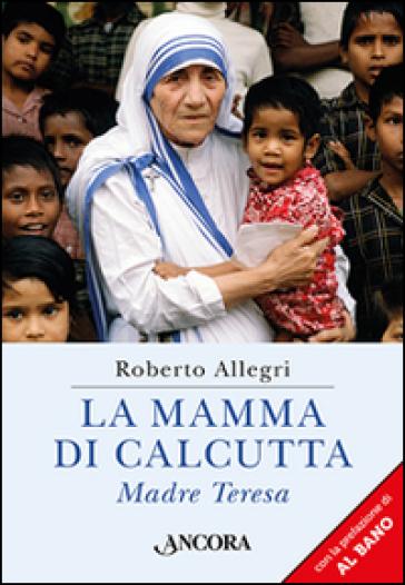 La mamma di Calcutta - Roberto Allegri |