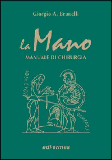 La mano. Manuale di chirurgia - Giorgio Brunelli   Rochesterscifianimecon.com