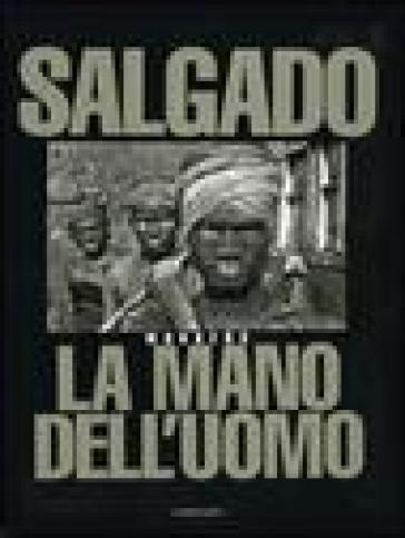 La mano dell'uomo. Workers - Sebastiao Salgado |