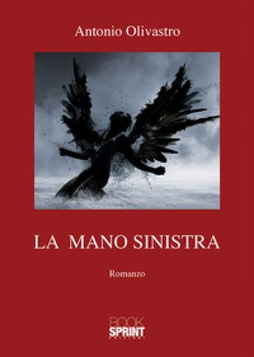 La mano sinistra - Antonio Olivastro |