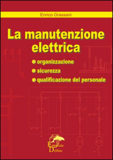 La manutenzione elettrica - Enrico Grassani |