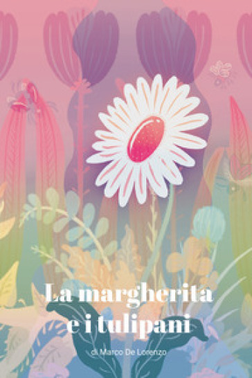 La margherita e i tulipani - Marco De Lorenzo  