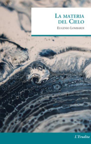 La materia del cielo - Eugenio Lombardi  