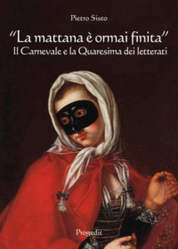 «La mattana è ormai finita». Il carnevale e la quaresima dei letterati - Pietro Sisto |
