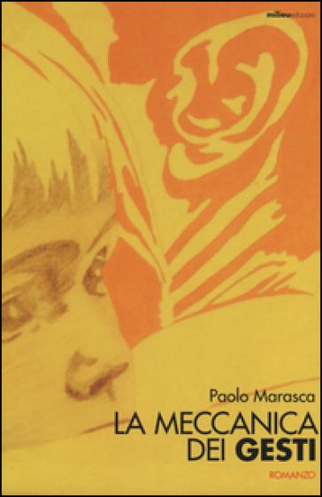 La meccanica dei gesti - Paolo Marasca | Kritjur.org