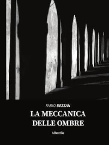 La meccanica delle ombre - Fabio Bezzan pdf epub